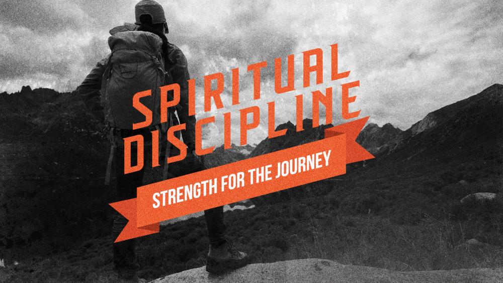 Spiritual Disciplines: Strength for the Journey